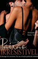 PAIXÃO IRRESISTÍVEL (Amores em Paris   Vol. II) by AC_NUNES