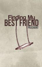 Finding My Best Friend by prash_shakespi