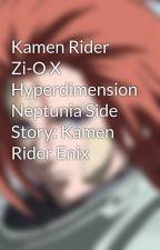 Kamen Rider Zi-O X Hyperdimension Neptunia Side Story: Kamen Rider Enix by leona-x