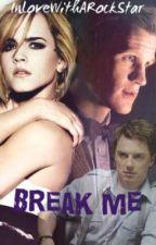 Break Me (Doctor Who Fanfiction) by InLoveWithARockStar