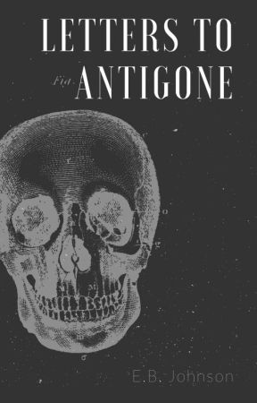 Letters to Antigone by TheEBJohnson