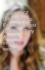 Emaar MGF (Music Group Fan) Club latest updates - Tony Awards embrace women by SarahWilliams329
