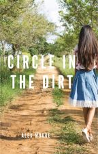 Circle in the Dirt   #Wattys2019 by avmoore