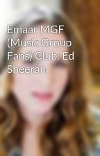 Emaar MGF (Music Group Fans) Club: Ed Sheeran by SarahWilliams329