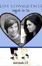 Love's  Consequences (Sequel to Us) [l.t.] by TeaForLouis