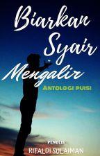 Biarkan Syair Mengalir ( Antologi Puisi ) by RevivalSulaiman