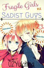 Fragile Girls vs Sadist Guys(completed) by 02yukitina