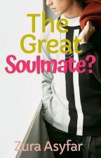 The Great Soulmate? by ZuraAsyfar