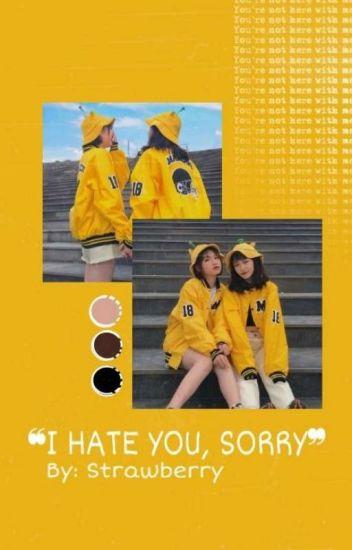 ❝I hate you, sorry❞