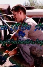 Can It Be Me by KingWinchesterAngel