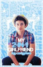 My 2 in 1 girlfriend (OnGoing) by carlypims
