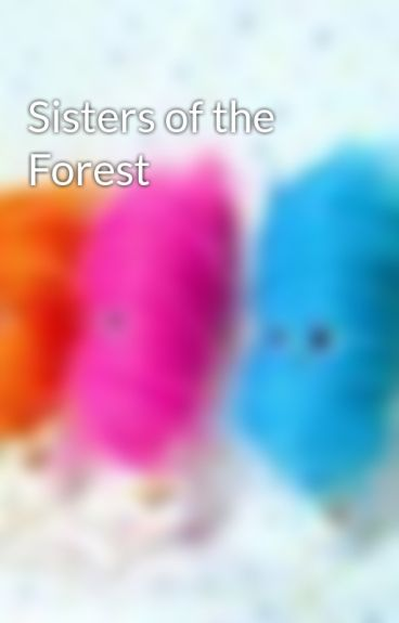Sisters of the Forest by cottoncandyismylife