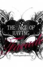 The Art of Having Facade by harlequeendemon