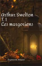 Arthur Swelton Tome 1: Les Margoriens by EugnieRenaud