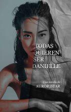 Todas quieren ser Danielle by Auroristar