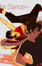 The Dance~ Keith x Reader by sleepyaizawa