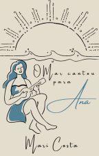 O Mar cantou para Ana by EscritoraESonhadora