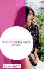 IL MONDO CON I MIEI OCCHI. by lecronachedi13