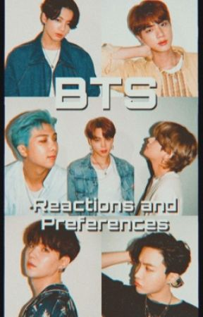 Bts preferences and reactions - Bts reaction: