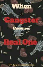 When a Gangster Becomes a Real One  by dazzledeyez