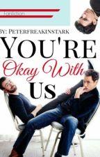 You're Okay With Us by peterfreakingstark
