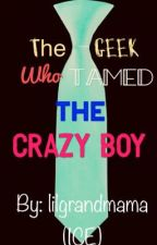The Geek Who Tamed The Crazy Boy  by lilgrandmama