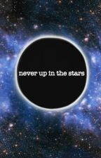 Never up in the Stars by solotea