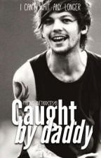 Caught by daddy (Larry Stylinson smut one shot) by TheInternetAddict543
