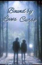 Bound by Love's Curse (TVD Niklaus Mikaelson Fanfic) by Lexies_Wolves