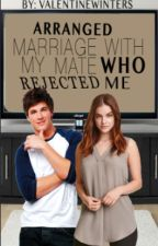 Arrange Marriage With My Mate Who Rejected Me. by ValentineWinters