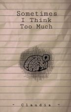 Sometimes I Think Too Much by RavencraftNoir