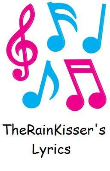 TheRainKisser's Song Lyrics