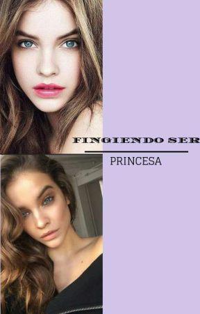 Fingiendo ser princesa by perlaglez729
