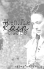 When The Rain Stops by HuntingDreams