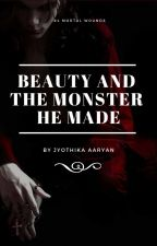 Beauty And The Monster He Made by JyothikaAaryan