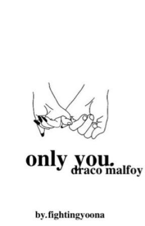 only you. (draco malfoy x reader) by Fightingyoona
