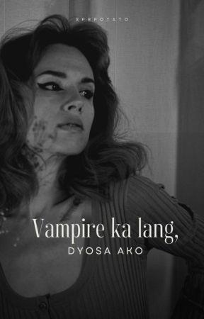 Vampire ka lang! Dyosa ako! (COMPLETED) by Extra_Rice1999