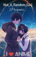 I ♥️ Anime by Not_A_Random_Gir1