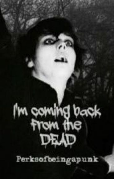 I'm Coming Back From The Dead (Sequel to Vampires Will Never Hurt You (I promise))