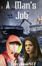 A Man's Job (A Deadliest Catch Fan Fiction) by TravyBearNLT