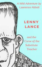 LENNY LANCE and the Curse of the Substitute Teacher by LawrenceAbbott