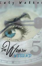 Die Wächter - WISSEND (Bd. 3) by KatyW_