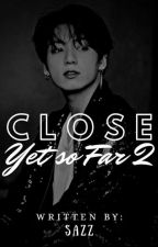 CLOSE YET SO FAR 2//LISKOOK  by BtsBpJunkie