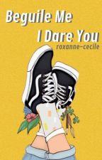 Beguile Me, I Dare You by roxy_cece