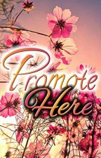 Promote Here (TAMAT) by FAzzahrah