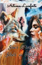 She's Fierce . She's a WOLF 1 (completed) by floyanne24