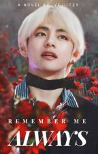 Remember Me Always || K.th by YejiItzy