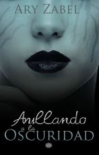 Aullando a la oscuridad by AryZabel