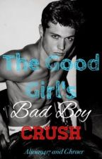 The Good Girl's Bad Boy Crush (ON HOLD) by Alicia9417