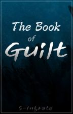 The Book of Guilt by S-Ingrate